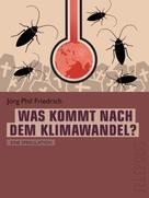 Jörg Phil Friedrich: Was kommt nach dem Klimawandel? (Telepolis)