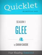Sarah Cassie: Quicklet on Glee Season 1