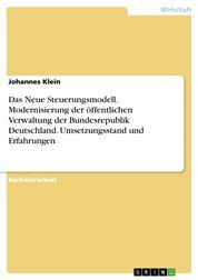 Das Neue Steuerungsmodell. Modernisierung der öffentlichen Verwaltung der Bundesrepublik Deutschland. Umsetzungsstand und Erfahrungen