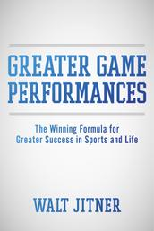 Greater Game Performances - The Winning Formula for Greater Success in Sports and Life