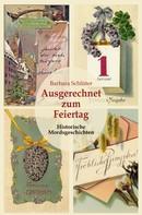 Barbara Schlüter: Ausgerechnet zum Feiertag: Historische Mordsgeschichten