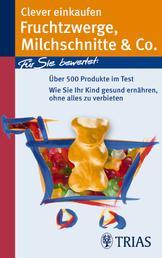 Clever einkaufen Fruchtzwerge, Milchschnitte & Co. - Für Sie bewertet: Über 500 Produkte im Test
