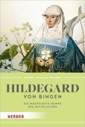 Hildegard von Bingen - Die mächtigste Nonne des Mittelalters