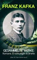 Franz Kafka: Gesammelte Werke: Romane, Erzählungen & Briefe (Über 90 Titel in einem Buch)