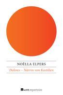 Noëlla Elpers: Dolores – Närrin von Kastilien ★★★★