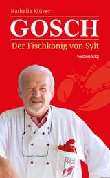 Gosch - Der Fischkönig von Sylt