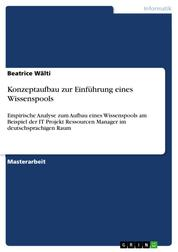 Konzeptaufbau zur Einführung eines Wissenspools - Empirische Analyse zum Aufbau eines Wissenspools am Beispiel der IT Projekt Ressourcen Manager im deutschsprachigen Raum