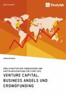 Carolin Erkal: Venture Capital, Business Angels und Crowdfunding. Möglichkeiten der Finanzierung und Kapitalbeschaffung für Start-ups