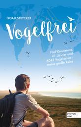 Vogelfrei - Fünf Kontinente, 41 Länder und 6042 Vogelarten – meine große Reise