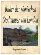 Stephan Doeve: Bilder der römischen Stadtmauer von London ★★★★