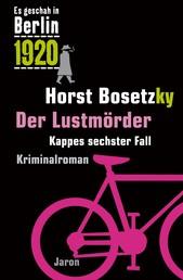 Der Lustmörder - Kappes sechster Fall. Kriminalroman (Es geschah in Berlin 1920)