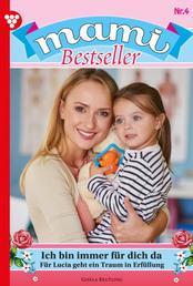 Mami Bestseller 4 – Familienroman - Ich bin immer für dich da