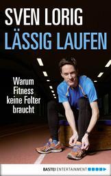 Lässig laufen - Warum Fitness keine Folter braucht