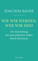 Joachim Bauer: Wie wir werden, wer wir sind