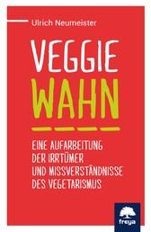 Veggiewahn - Eine Aufarbeitung der Irrtümer und Missverständnisse des Vegetarismus
