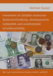 Investieren im Zeitalter exzessiver Staatsverschuldung, ultraexpansiver Geldpolitik und zunehmender Schuldenschnitte - Wer kein kontrolliertes Risiko nimmt, verliert!