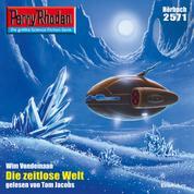"Perry Rhodan 2571: Die Zeitlose Welt - Perry Rhodan-Zyklus ""Stardust"""