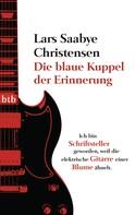 Lars Saabye Christensen: Die blaue Kuppel der Erinnerung ★★★★
