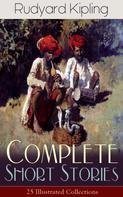 Rudyard Kipling: Complete Short Stories of Rudyard Kipling: 25 Illustrated Collections