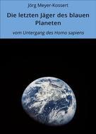 Jörg Meyer-Kossert: Die letzten Jäger des blauen Planeten