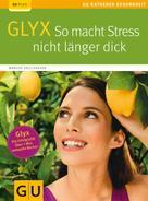 Marion Grillparzer: Glyx: So macht der Stress Sie nicht länger dick