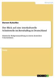 Der Blick auf eine interkulturelle Schnittstelle im Berufsalltag in Deutschland - Islamische Religionsausübung in einem deutschen Unternehmen