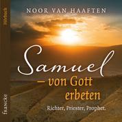 Samuel – von Gott erbeten - Richter, Priester, Prophet