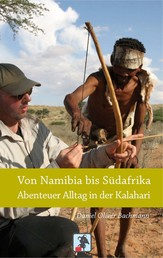 Von Namibia bis Südafrika - Abenteuer Alltag in der Kalahari - Reiseberichte aus der Kalahari Wüste