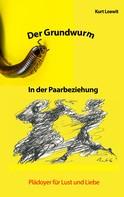 Kurt Loewit: Der Grundwurm in der Paarbeziehung