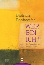 Dietrich Bonhoeffer. Wer bin ich? - Mit Aquarellen von Andreas Felger