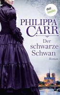 Philippa Carr: Der schwarze Schwan: Die Töchter Englands - Band 16 ★★★★