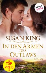In den Armen des Outlaws - Roman