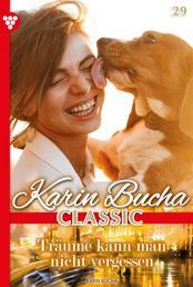 Karin Bucha Classic 29 – Liebesroman - Träume kann man nicht vergessen