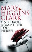 Mary Higgins Clark: Und dann kommt der Tod herbei ★★★