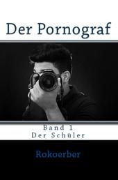 Der Pornograf - Band 1 - Der Schüler