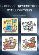 Siegfried Freudenfels: Gutenachtgeschichten mit Bubsimaus