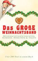 Charles Dickens: Das große Weihnachtsband: Weihnachtsgeschichten, Romane, Märchen & Sagen (Über 280 Titel in einem Buch)
