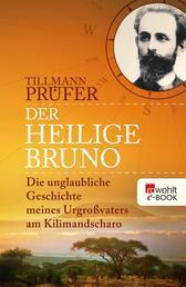 Der heilige Bruno - Die unglaubliche Geschichte meines Urgroßvaters am Kilimandscharo
