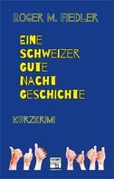 Roger M. Fiedler: Eine Schweizer Gute-Nacht-Geschichte