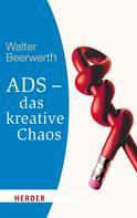 Walter Beerwerth: ADS - das kreative Chaos ★★★★