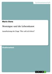 """Montaigne und die Lebenskunst - Ausarbeitung der Frage """"Wie soll ich leben?"""""""