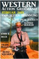 Alfred Bekker: Western Action Großband Februar 2019 - 1000 Seiten Spannung
