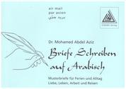 Briefe Schreiben auf Arabisch - Musterbriefe aus Ferien und Alltag, Dt. /Arab./phonetisch