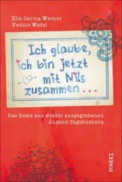 Ich glaube, ich bin jetzt mit Nils zusammen - Das Beste aus wieder ausgegrabenen Jugend-Tagebüchern