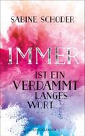 Sabine Schoder: Immer ist ein verdammt langes Wort ★★★★