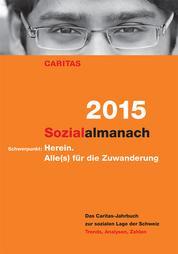 Sozialalmanach 2015 - Das Caritas-Jahrbuch zur sozialen Lage der Schweiz. Schwerpunkt: Herein. Alle(s) für die Zuwanderung.