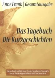 Anne Frank Gesamtausgabe: Das Tagebuch   Die Kurzgeschichten