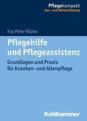 Pflegehilfe und Pflegeassistenz - Grundlagen und Praxis für Kranken- und Altenpflege