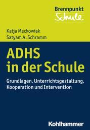 ADHS und Schule - Grundlagen, Unterrichtsgestaltung, Kooperation und Intervention
