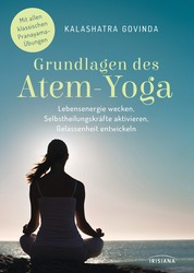 Grundlagen des Atem-Yoga - Lebensenergie wecken, Selbstheilungskräfte aktivieren, Gelassenheit entwickeln - Mit allen klassischen Pranayama-Übungen